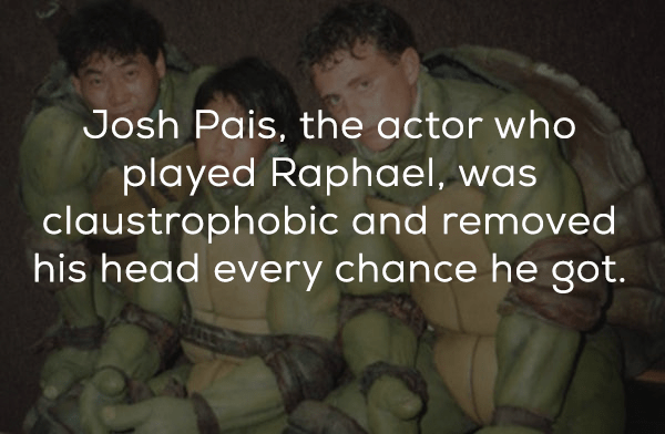 Text - Josh Pais, the actor who played Raphael, was claustrophobic and removed his head every chance he got.