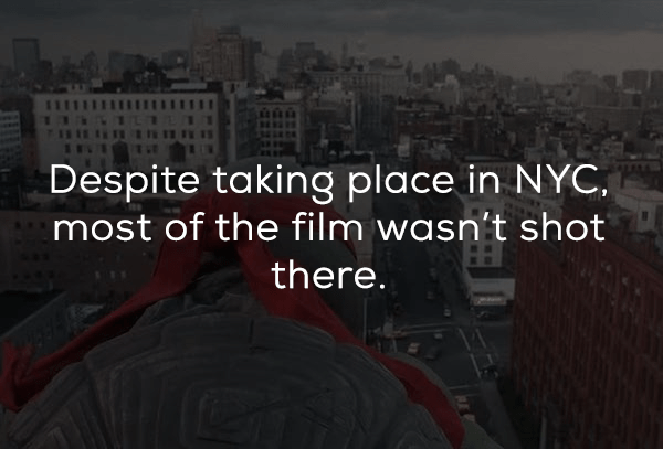 Metropolitan area - Despite taking place in NYC. most of the film wasn't shot there.