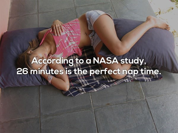 Leg - According to a NASA study, 26 minutes is the perfect nap time.