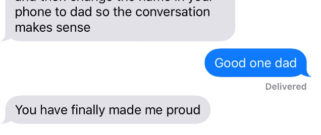 Text - phone to dad so the conversation makes sense Good one dad Delivered You have finally made me proud