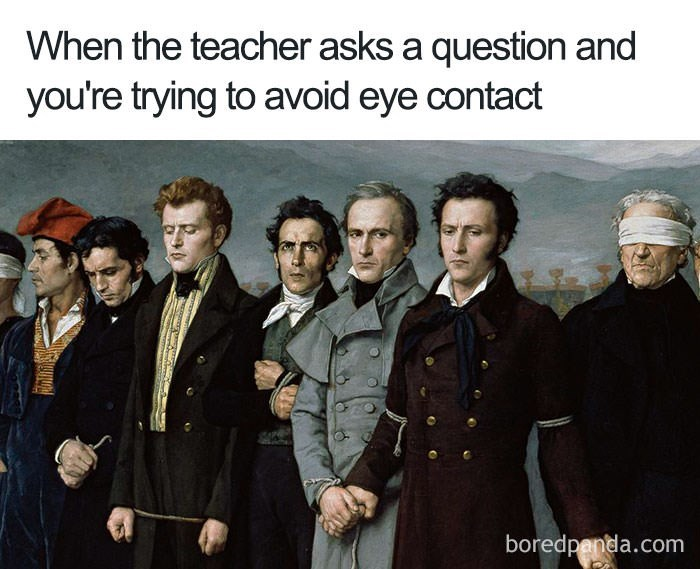 People - When the teacher asks a question and you're trying to avoid eye contact boredpanda.com