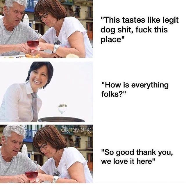 Funny meme about how people talk shit about food at a restaurant and sat it's fine when the server arrives.