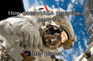 Astronaut - How does NASA organize a party? They planet