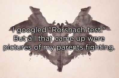 "Text - 1 googled ""Rorshach test. But all that came up were pictures of my parents fighting."