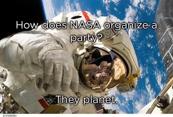 dad joke - Astronaut - How does NASA organize a party? They planet S121E06583