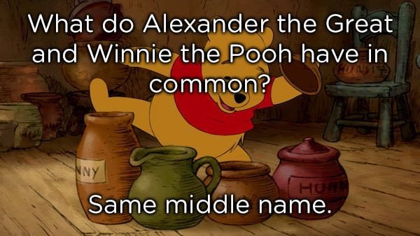dad joke - Cartoon - What do Alexander the Great and Winnie the Pooh have in common? NNY HO Same middle name,