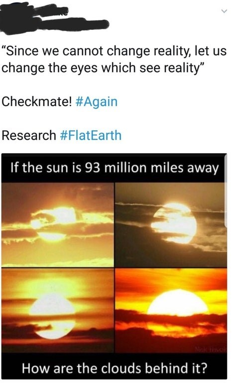 """pictures of sun setting behind clouds """"Since we cannot change reality, let us change the eyes which see reality"""" Checkmate! #Again Research #FlatEarth If the sun is 93 million miles away How are the clouds behind it?"""