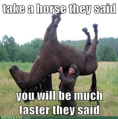Photo caption - take a horse they said Vou will be much faster they said MEMEBASE.com