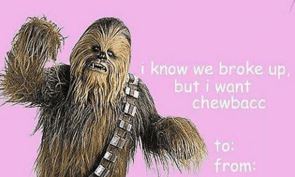 Chewbacca - know we broke up but i want chewbacc to: from: