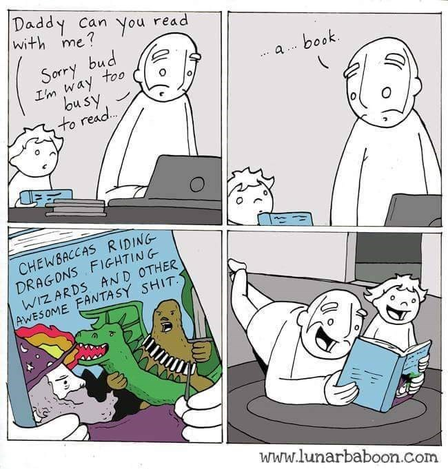 Cartoon - Daddy can You with me? read Sorry bud too a book Im way ousy to read. CHEWBACCAS RIDING DRAGONS FIGHTING WIZARDS AND OTHER AWESOME FANTASY SHIT www.lunarbaboon.com