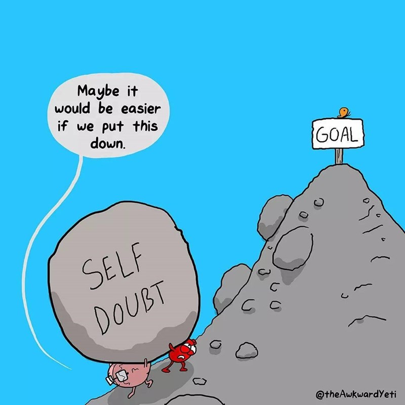 Cartoon - Maybe it would be easier if we put this down. GOAL SELF DOUBT C. @theAwkwardYeti