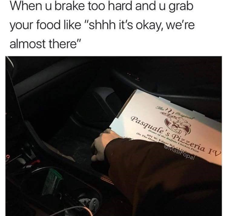 """Text - When u brake too hard and u grab your food like """"shhh it's okay, we're almost there"""" Criginal Pasquale's Pizzeria IV Home of the Buffale Chicken Pisza 691 W. Edgar Rd-1 Jnde En The lom eMasiPopal"""