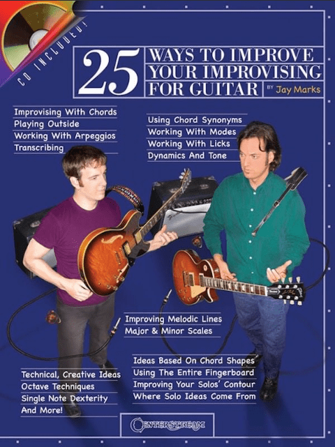 Musical instrument - 25 WAYS TO IMPROVE YOUR IMPROVISING FOR GUITARB Jay Marks CO INCLUUEU! Improvising With Chords Playing Outside Working With Arpeggios Transcribing Using Chord Synonyms Working With Modes Working With Licks Dynamics And Tone Improving Melodic Lines Major & Minor Scales Ideas Based On Chord Shapes Technical, Creative Ideas Using The Entire Fingerboard Improving Your Solos' Contour Where Solo Ideas Come From Octave Techniques Single Note Dexterity And More! OEVHERSLREAD