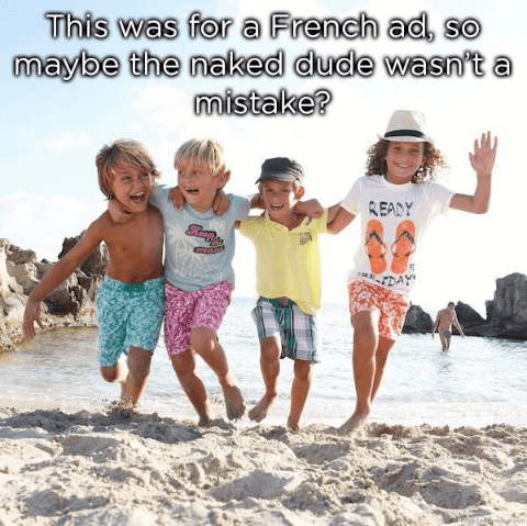 People on beach - This was for a French ad, so maybe the naked dude wasn't mistake? READY DAY