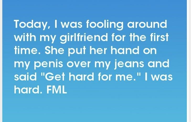 """Text - Today, I was fooling around with my girlfriend for the first time. She put her hand on my penis over my jeans and said """"Get hard for me.""""