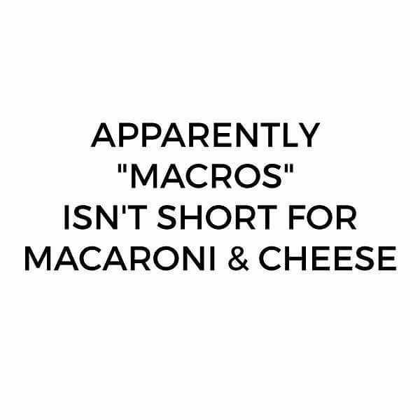 "Text - APPARENTLY ""MACROS"" ISN'T SHORT FOR MACARONI & CHEESE"