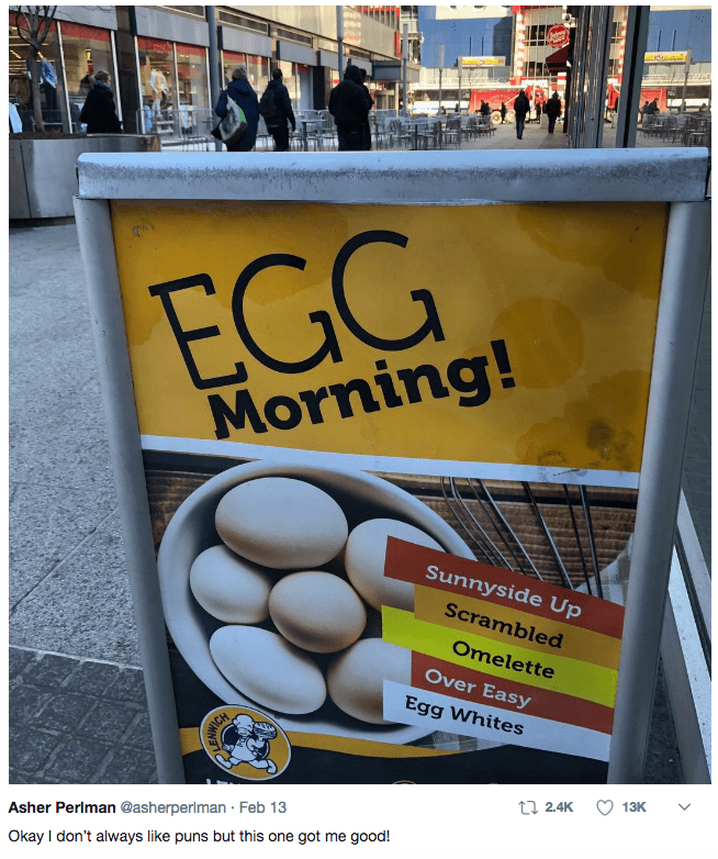 egg pun - Advertising - EGG Morning! Sunnyside Up Scrambled Omelette Over Easy Egg Whites WICH 13K t 2.4K Asher Perlman @asherperlman Feb 13 Okay I don't always like puns but this one got me good!