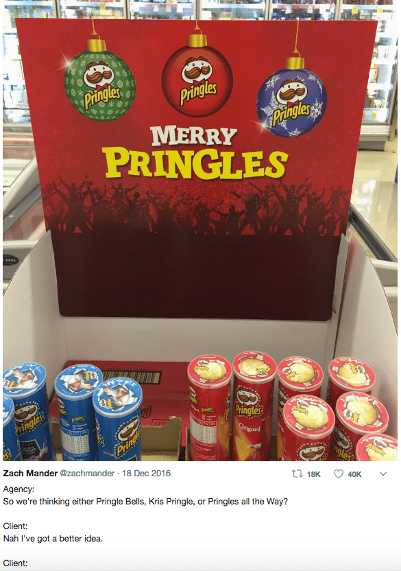 egg pun - Product - Pringles Pringles panglers's MERRY PRINGLES Pringles Pringles Aiag 8f Originnl AATR Pring Zach Mander @zachmander 18 Dec 2016 Agency: t 18K So we're thinking either Pringle Bells, Kris Pringle, or Pringles all the Way? 40K Client: Nah I've got a better idea. Client: o#