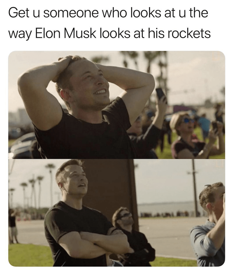 Text - Get u someone who looks at u the way Elon Musk looks at his rockets