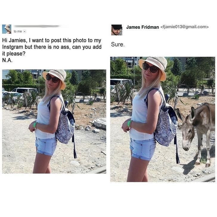 Clothing - James Fridman <fjamie013@gmail.com> to me Hi Jamies,I want to post this photo to my Instgram but there is no ass, can you add it please? N.A. Sure WIT