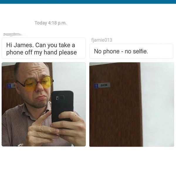 meme - Text - Today 4:18 p.m. fjamie013 Hi James. Can you take a phone off my hand please No phone no selfie. WEW2