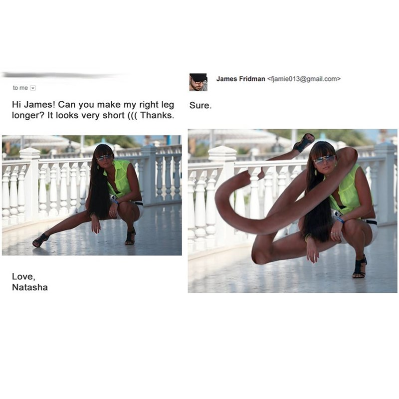meme - Text - James Fridman <fjamie013@gmail.com> to me Hi James! Can you make my right leg longer? It looks very short ((( Thanks. Sure Love, Natasha