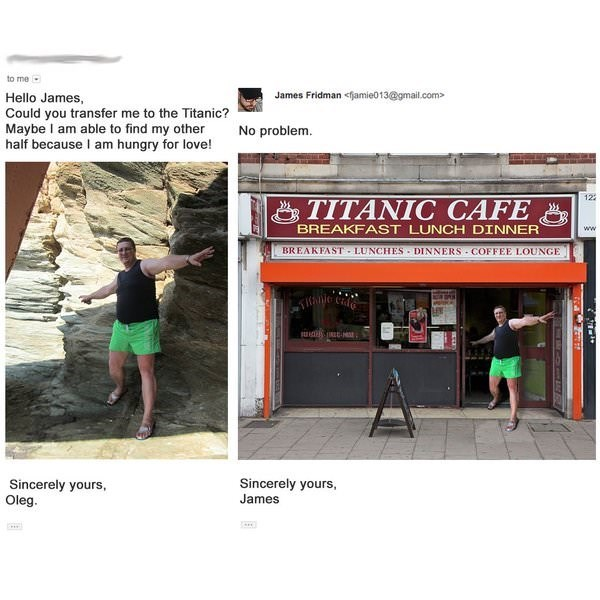 meme - Text - to me Hello James, Could you transfer me to the Titanic? Maybe I am able to find my other half because I am hungry for love! James Fridman <famie013@gmail.com> No problem 12 TITANIC CAFE BREAKFAST LUNCH DINNER ww BREAKFAST- LUNCHES DINNERS COFFEE LOUNGE Sincerely yours Oleg. Sincerely yours James