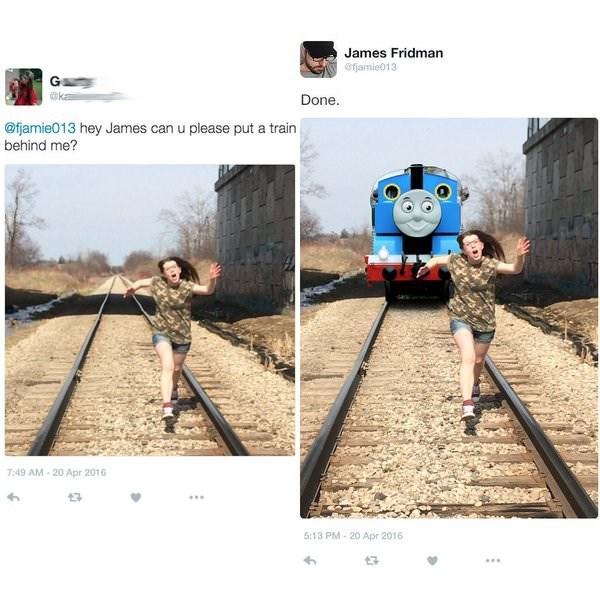meme - Transport - James Fridman ofjamie013 G @ka Done. @fjamie013 hey James can u please put a train behind me? 7:49 AM-20 Apr 2016 5:13 PM-20 Apr 2016