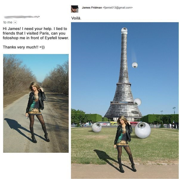 meme - Fashion - James Fridman <fjamie013@gmail.com> Voilà to me Hi James! I need your help. I lied to friends that I visited Paris, can you fotoshop me in front of Eyefell tower. Thanks very much!! )) es