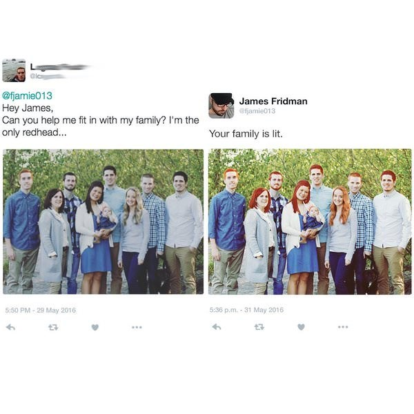 meme - Photograph - Clc @fjamie013 Hey James, Can you help me fit in with my family? I'm the only redhead... James Fridman @fjamie013 Your family is lit. 5:50 PM-29 May 2016 5:36 p.m. -31 May 2016
