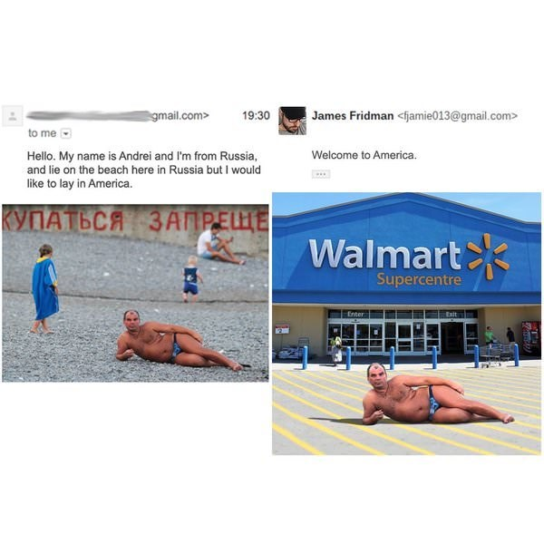 meme - Sun tanning - James Fridman <fjamie013@gmail.com gmail.com> 19:30 to me Welcome to America Hello. My name is Andrei and I'm from Russia, and lie on the beach here in Russia but I would like to lay in America. КУПАТЬСЯ ЗАПРЕЩЕ Walmart Supercentre Enter Exit