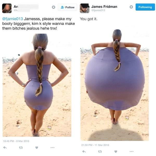 meme - Shoulder - James Fridman fjamie013 An Follow Following @h You got it @fjamie013 Jamesss, please make my booty bigggerrr, kim k style wanna make them bitches jealous hehe tnx! 18:46 PM-8 Mar 2016 21:59 PM-11 Mar 2016