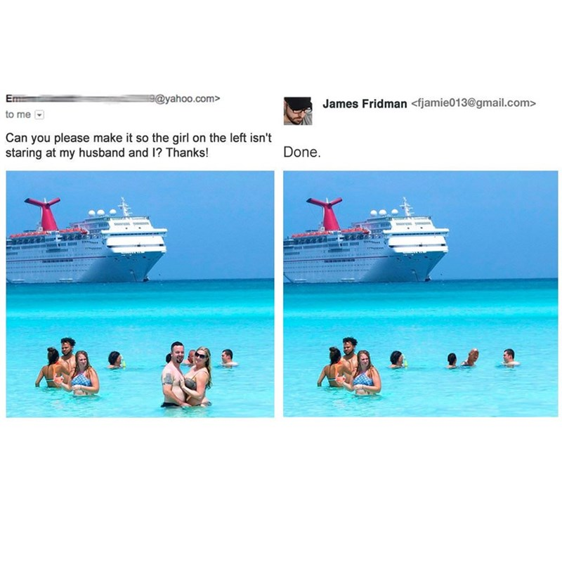 meme - Cruise ship - Em 9@yahoo.com> James Fridman <fjamie013@gmail.com> to me Can you please make it so the girl on the left isn't staring at my husband and I? Thanks! Done.