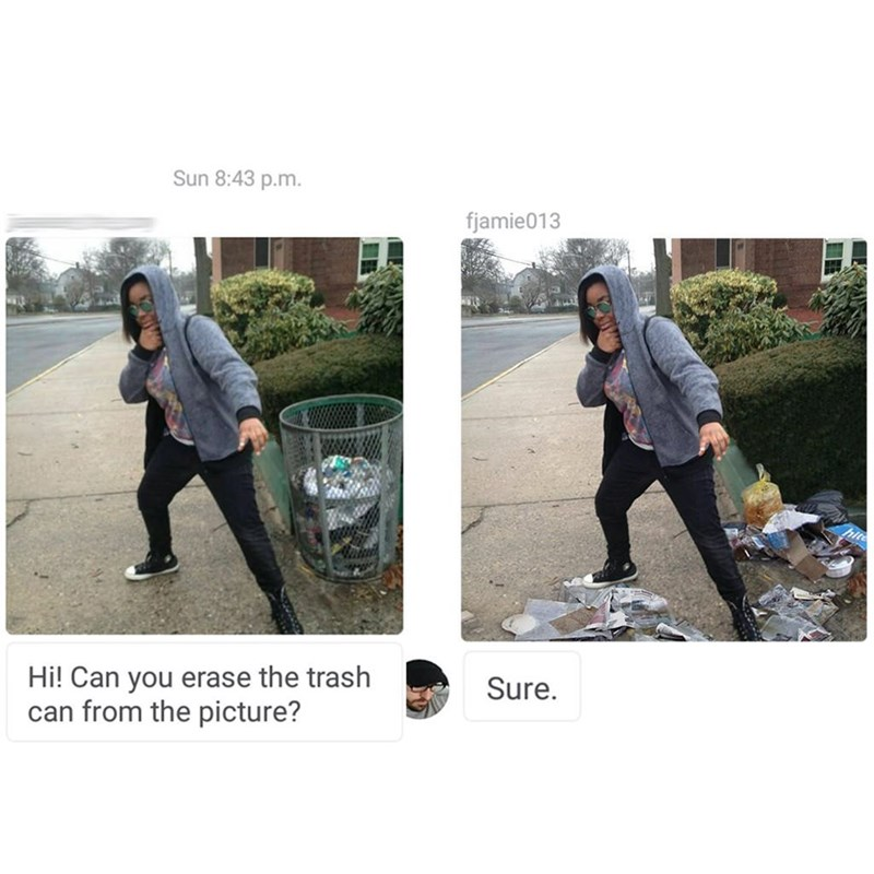 meme - Footwear - Sun 8:43 p.m. fjamie013 Hi! Can you erase the trash can from the picture? Sure.
