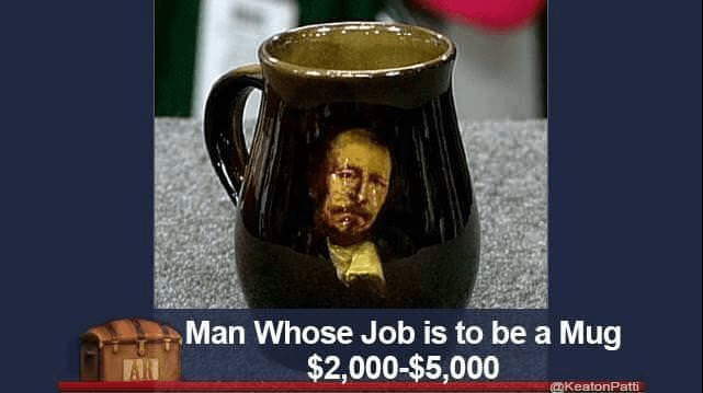 funny caption - Drinkware - Man Whose Job is to be a Mug $2,000-$5,000 AR KeatonPatti