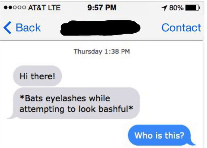 Text - 80% 9:57 PM ooo AT&T LTE Back Contact Thursday 1:38 PM Hi there! *Bats eyelashes while attempting to look bashful* Who is this?