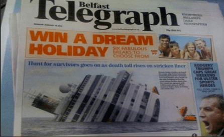 Newspaper - Telegraph Belfast semess MELANErs tLK sawsuH WIN A DREAM HOLIDAY SIX FABULOUS BREAKS TO CHOOSE FROM Hunt for survivors goes on as death toll rises on stricken liner RODGERS TRIUMPH CAPS GREAT WEEKEND FOR ULSTER SPORTS HEROES