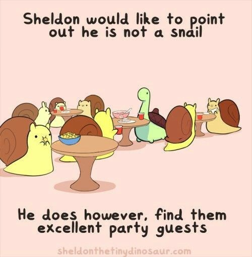 Cartoon - Sheldon would like to point out he is not a snail He does however, find them excellent party guests sheldonthetinydinosaur.com