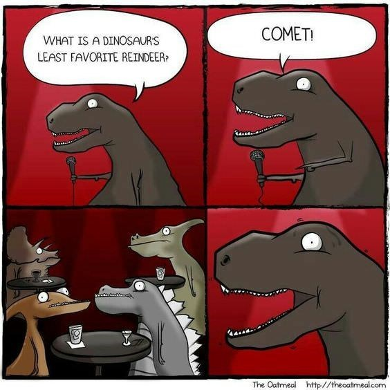 Cartoon - COMET! WHAT IS A DINOSAURS LEAST FAVORITE REINDEER The Oatmeal http//theoatmealcom