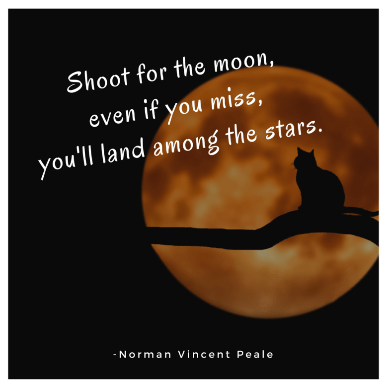 Text - Shoot for the moon, even if you miss, you'll land among the stars. - Norman Vincent Pe ale