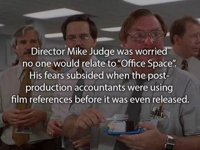 """movie fact - Product - Director Mike Judge was worried no one would relate to """"Office Space"""" His fears subsided when the post- production accountants were using film references before it was even released."""