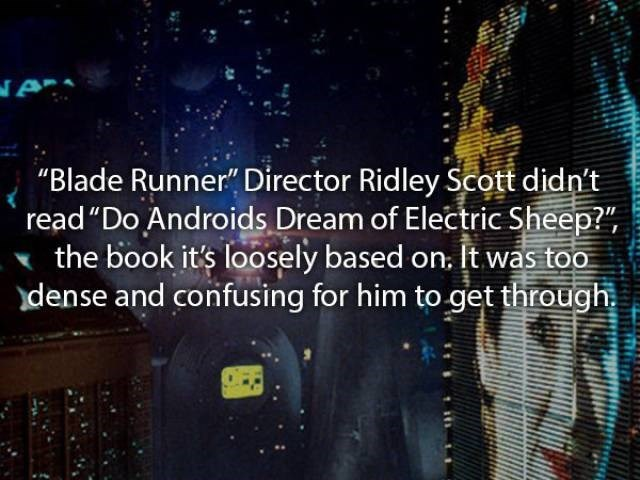"""movie fact - Text - """"Blade Runner"""" Director Ridley Scott didn't read """"Do Androids Dream of Electric Sheep?"""" the book it's loosely based on. It was too dense and confusing for him to get through"""