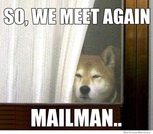Dog - SO, WE MEET AGAIN MAILMAN. We KnowMemes