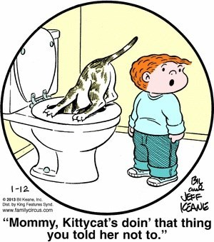 """Cartoon - -12 JEFF EANE e2013 BKeane, Inc. Dst by king Features Synd www.familycircus.com """"Mommy, Kittycat's doin' that thing you told her not to."""""""