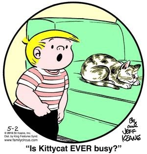 """Cartoon - GA JEFF KEEANE """"Is Kittycat EVER busy?"""" 5-2 2015 Kane inc Dat by King Feres Synd www.familycircus.com"""