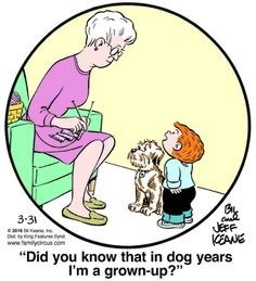"""Cartoon - 3.31 JEFF KEANE """"Did you know that in dog years www.amiiroun.com I'm a grown-up?"""""""