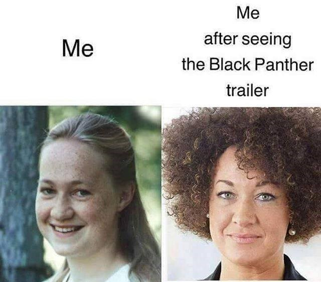 Face - Me after seeing Me the Black Panther trailer