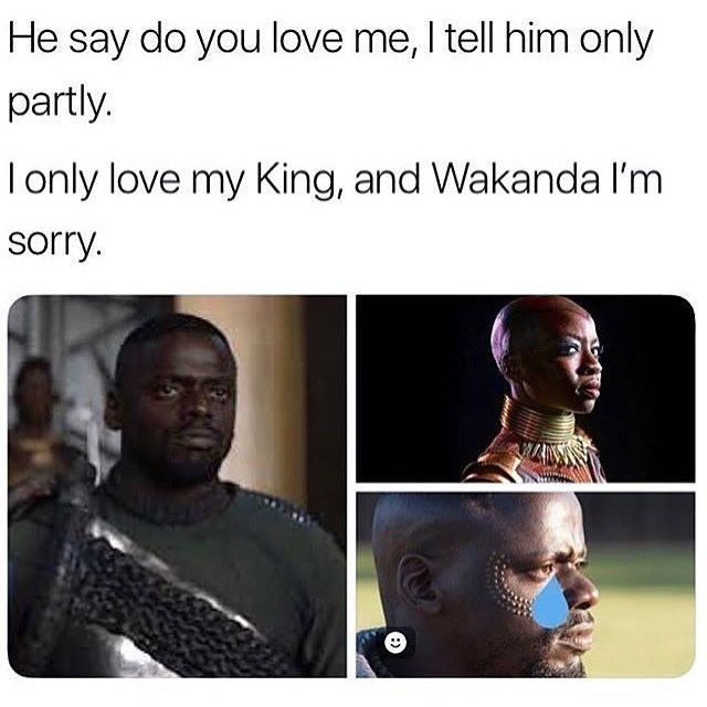 Face - He say do you love me, I tell him only partly. only love my King, and Wakanda l'm sorry. :)