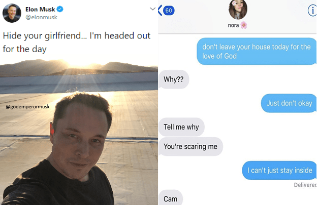 dank meme - Face - Elon Musk 60 @elonmusk nora Hide your girlfriend... I'm headed out for the day don't leave your house today for the love of God Why?? Just don't okay @godemperormusk Tell me why You're scaring me I can't just stay inside Delivere Cam