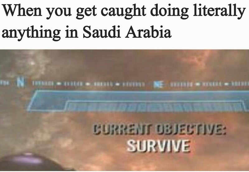 dank meme - Text - When you get caught doing literally anything in Saudi Arabia NE N CURRENT OBJECTIVE: SURVIVE